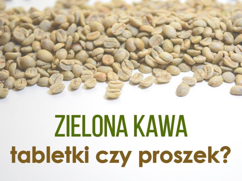 zielona kawa tabletki czy proszek
